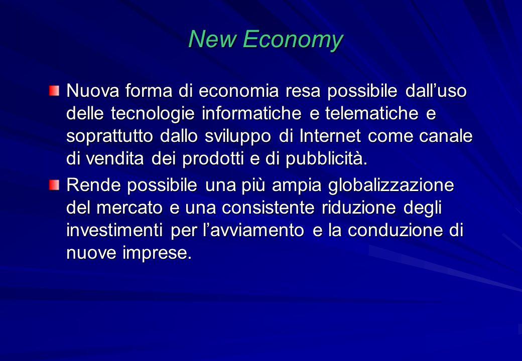 New Economy Nuova forma di economia resa possibile dall'uso delle tecnologie informatiche e telematiche e soprattutto dallo sviluppo di Internet come