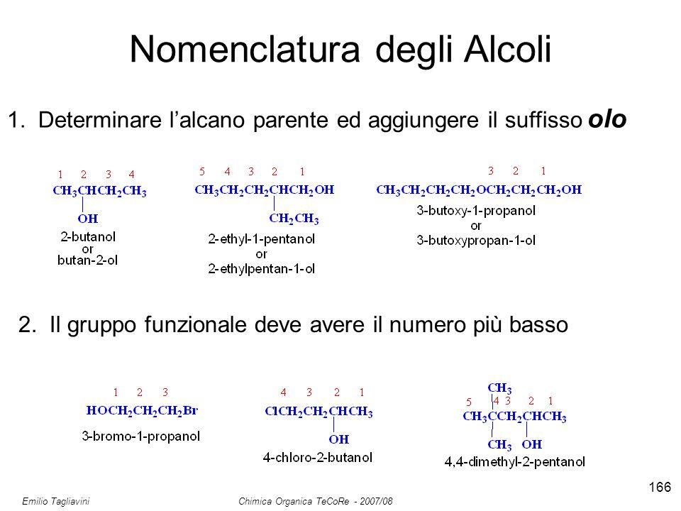 Emilio Tagliavini Chimica Organica TeCoRe - 2007/08 166 Nomenclatura degli Alcoli 2. Il gruppo funzionale deve avere il numero più basso 1. Determinar