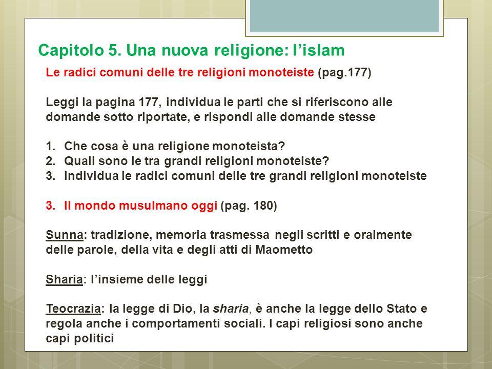 Capitolo 5. Una nuova religione: l'islam Le radici comuni delle tre religioni monoteiste (pag.177) Leggi la pagina 177, individua le parti che si rife