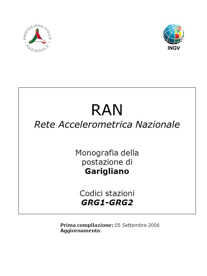 RAN Rete Accelerometrica Nazionale Monografia della postazione di Garigliano Codici stazioni GRG1-GRG2 Prima compilazione: 05 Settembre 2006 Aggiornamento: