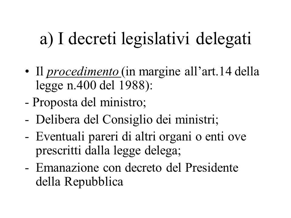 a) I decreti legislativi delegati Il procedimento (in margine all'art.14 della legge n.400 del 1988): - Proposta del ministro; -Delibera del Consiglio