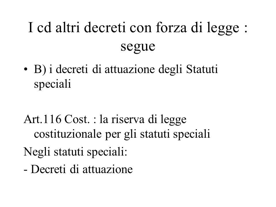 I cd altri decreti con forza di legge : segue B) i decreti di attuazione degli Statuti speciali Art.116 Cost. : la riserva di legge costituzionale per