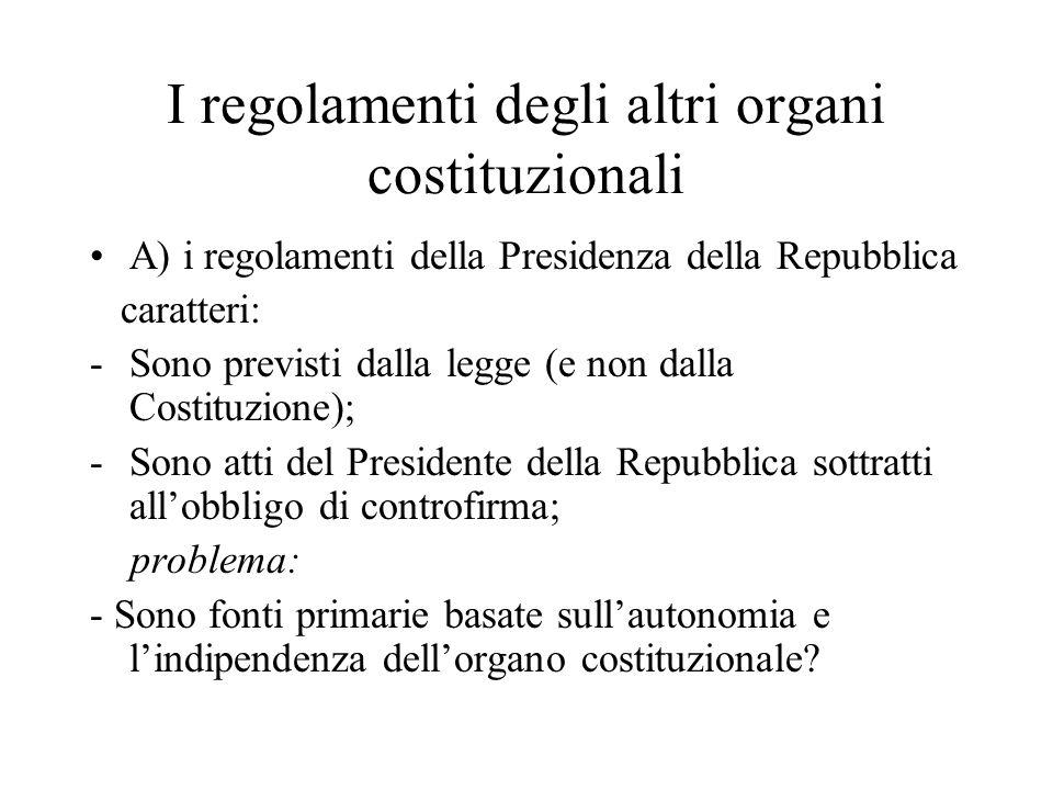 I regolamenti degli altri organi costituzionali A) i regolamenti della Presidenza della Repubblica caratteri: -Sono previsti dalla legge (e non dalla