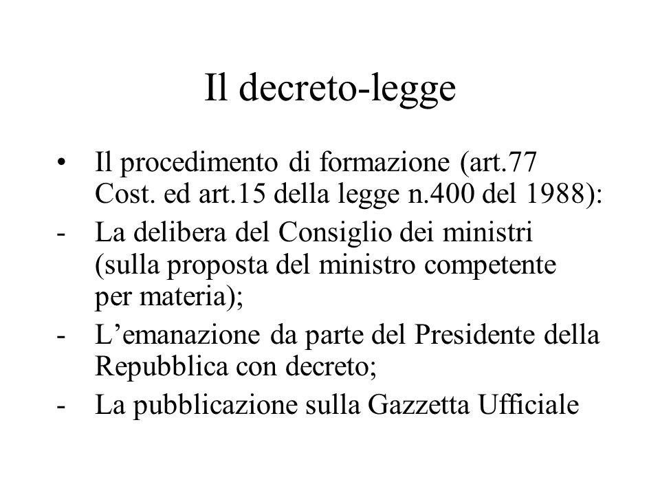 Il decreto-legge Il procedimento di formazione (art.77 Cost. ed art.15 della legge n.400 del 1988): -La delibera del Consiglio dei ministri (sulla pro