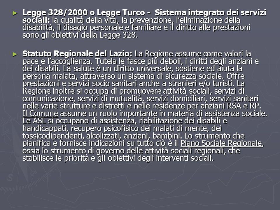 ► Legge 328/2000 o Legge Turco - Sistema integrato dei servizi sociali: la qualità della vita, la prevenzione, l'eliminazione della disabilità, il disagio personale e familiare e il diritto alle prestazioni sono gli obiettivi della Legge 328.