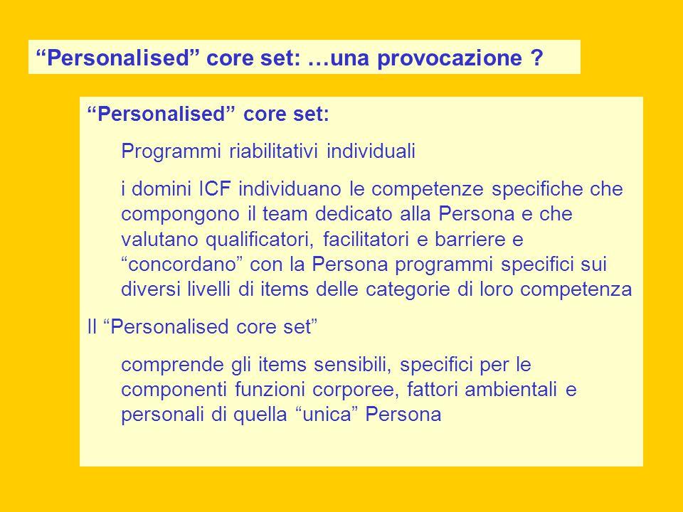 """""""Personalised"""" core set: Programmi riabilitativi individuali i domini ICF individuano le competenze specifiche che compongono il team dedicato alla Pe"""