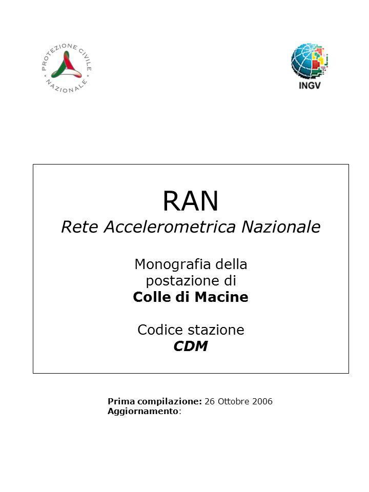 RAN Rete Accelerometrica Nazionale Monografia della postazione di Colle di Macine Codice stazione CDM Prima compilazione: 26 Ottobre 2006 Aggiornamento: