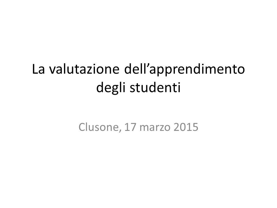 La valutazione dell'apprendimento degli studenti Clusone, 17 marzo 2015