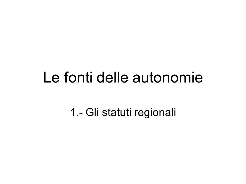 Le fonti delle autonomie 1.- Gli statuti regionali