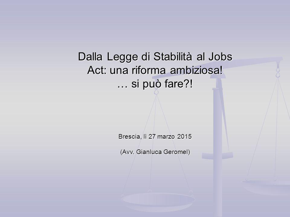 Dalla Legge di Stabilità al Jobs Act: una riforma ambiziosa! … si può fare?! Brescia, lì 27 marzo 2015 (Avv. Gianluca Geromel)