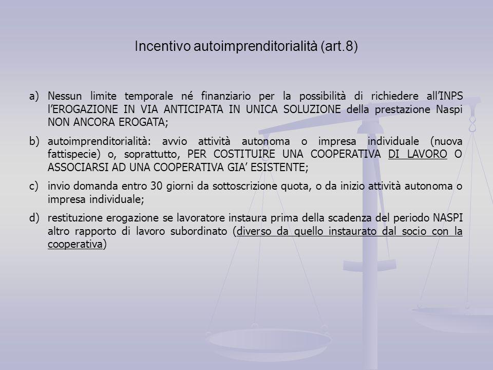 Incentivo autoimprenditorialità (art.8) a)Nessun limite temporale né finanziario per la possibilità di richiedere all'INPS l'EROGAZIONE IN VIA ANTICIP