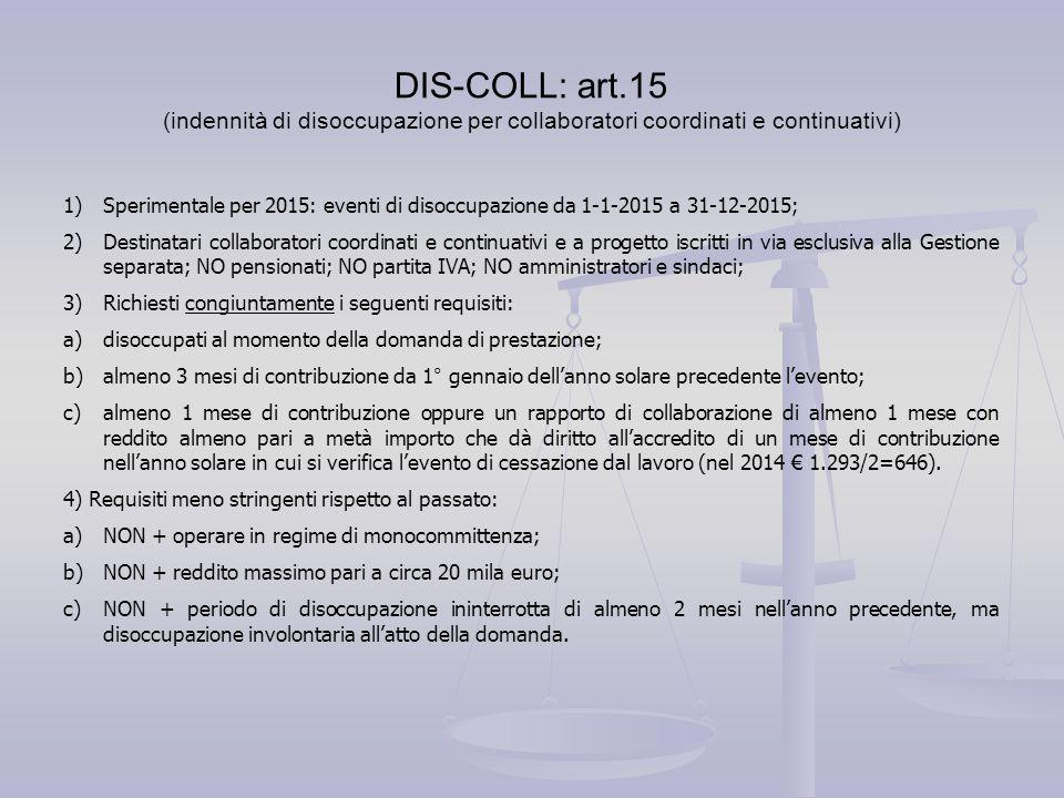 DIS-COLL: art.15 (indennità di disoccupazione per collaboratori coordinati e continuativi) 1)Sperimentale per 2015: eventi di disoccupazione da 1-1-20