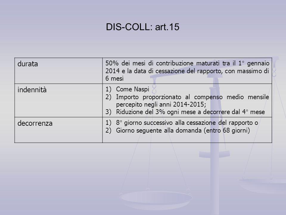 DIS-COLL: art.15 durata 50% dei mesi di contribuzione maturati tra il 1° gennaio 2014 e la data di cessazione del rapporto, con massimo di 6 mesi inde