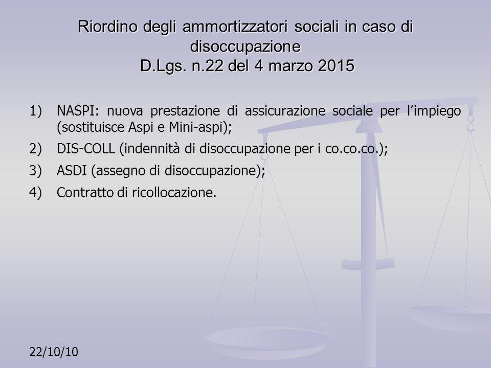 Riordino degli ammortizzatori sociali in caso di disoccupazione D.Lgs. n.22 del 4 marzo 2015 1)NASPI: nuova prestazione di assicurazione sociale per l