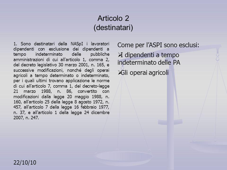 Articolo 2 (destinatari) 1. Sono destinatari della NASpI i lavoratori dipendenti con esclusione dei dipendenti a tempo indeterminato delle pubbliche a