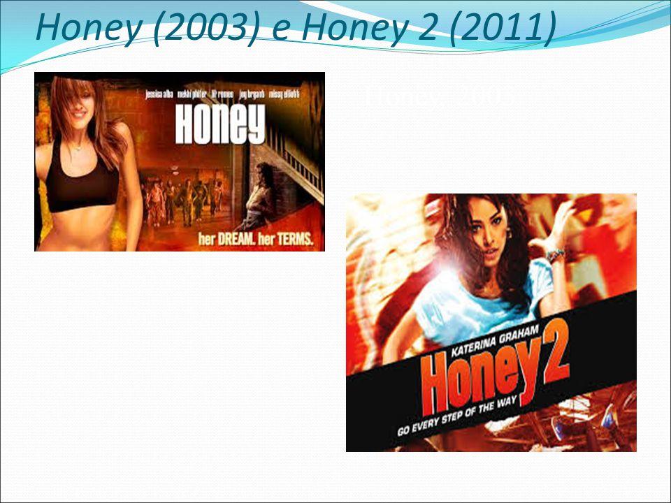 Honey (2003) e Honey 2 (2011) Honey, 2003