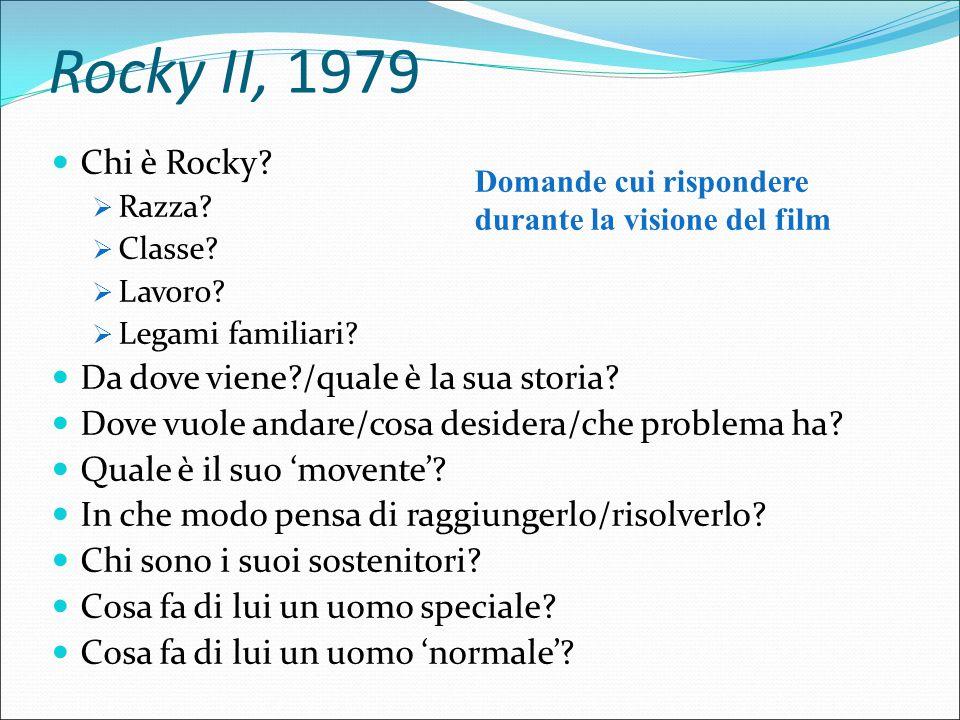 Rocky II, 1979 Chi è Rocky?  Razza?  Classe?  Lavoro?  Legami familiari? Da dove viene?/quale è la sua storia? Dove vuole andare/cosa desidera/che