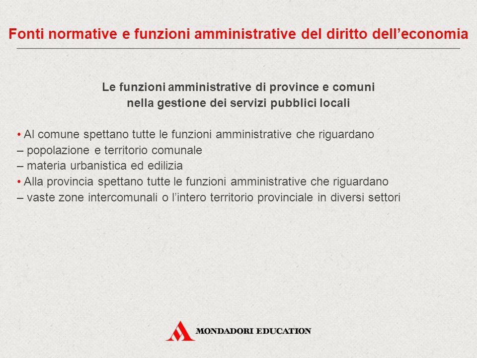 Le funzioni amministrative di province e comuni nella gestione dei servizi pubblici locali Al comune spettano tutte le funzioni amministrative che rig