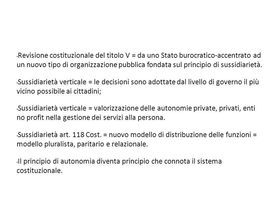 Revisione costituzionale del titolo V = da uno Stato burocratico-accentrato ad un nuovo tipo di organizzazione pubblica fondata sul principio di sussidiarietà.