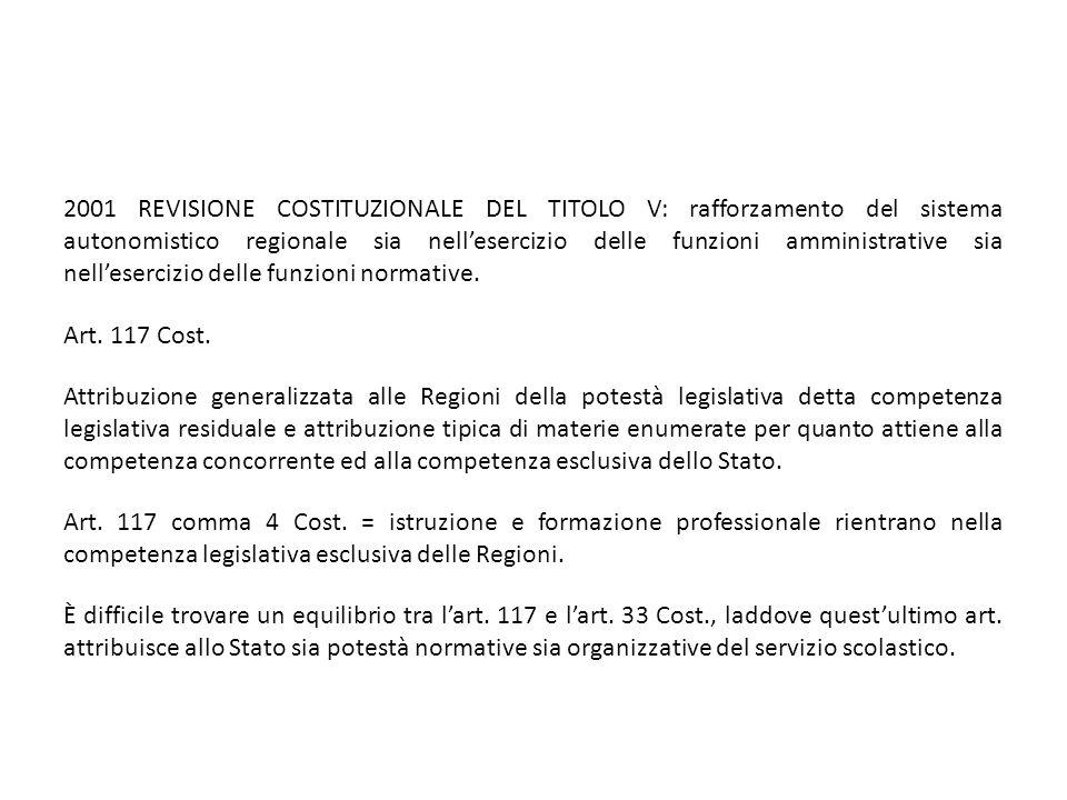 2001 REVISIONE COSTITUZIONALE DEL TITOLO V: rafforzamento del sistema autonomistico regionale sia nell'esercizio delle funzioni amministrative sia nell'esercizio delle funzioni normative.