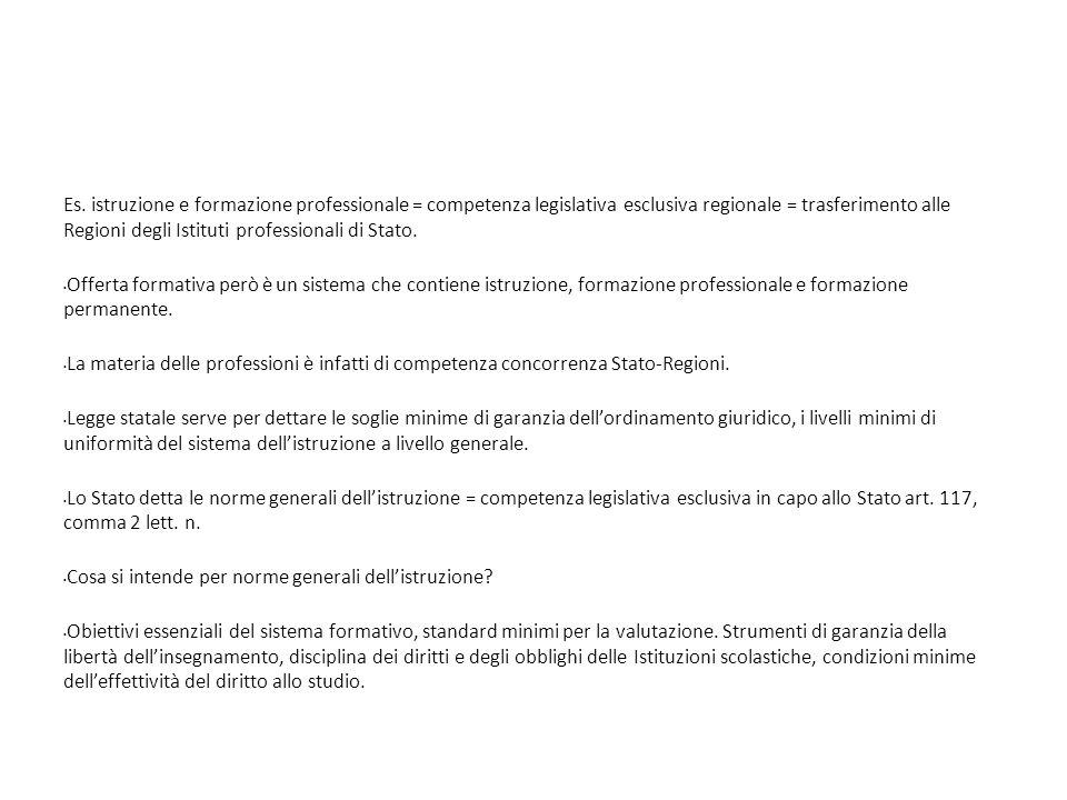 Es. istruzione e formazione professionale = competenza legislativa esclusiva regionale = trasferimento alle Regioni degli Istituti professionali di St