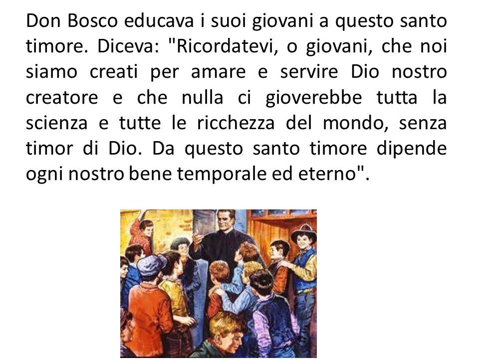 Don Bosco educava i suoi giovani a questo santo timore. Diceva: