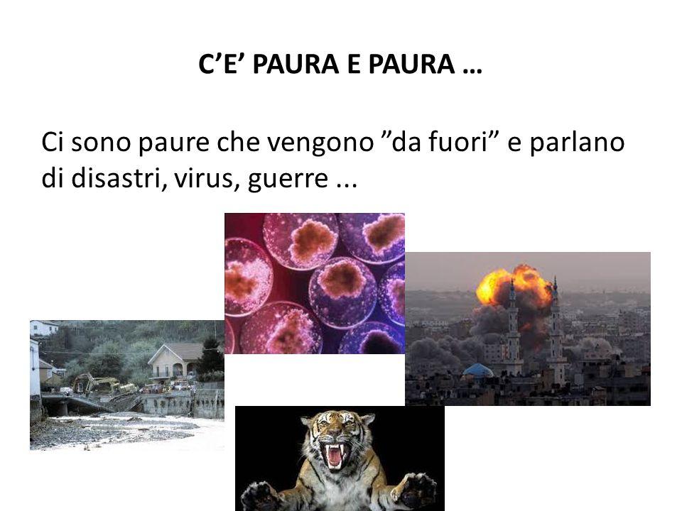 """C'E' PAURA E PAURA … Ci sono paure che vengono """"da fuori"""" e parlano di disastri, virus, guerre..."""