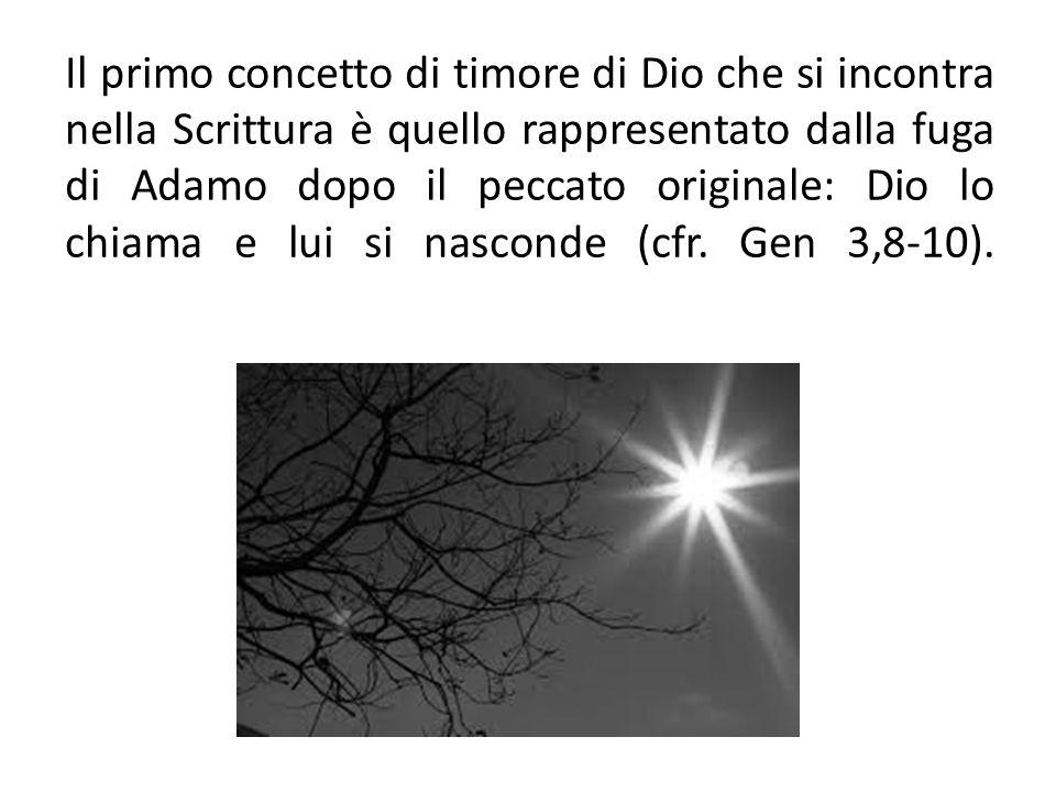 Il primo concetto di timore di Dio che si incontra nella Scrittura è quello rappresentato dalla fuga di Adamo dopo il peccato originale: Dio lo chiama