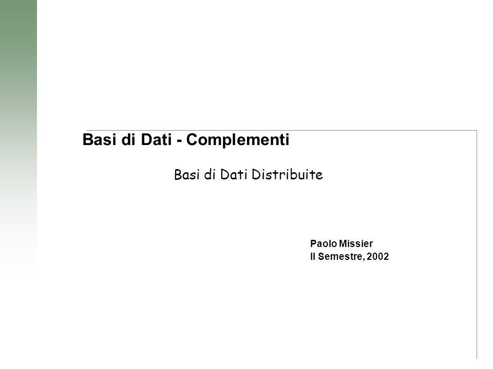 Paolo Missier II Semestre, 2002 Basi di Dati - Complementi Basi di Dati Distribuite