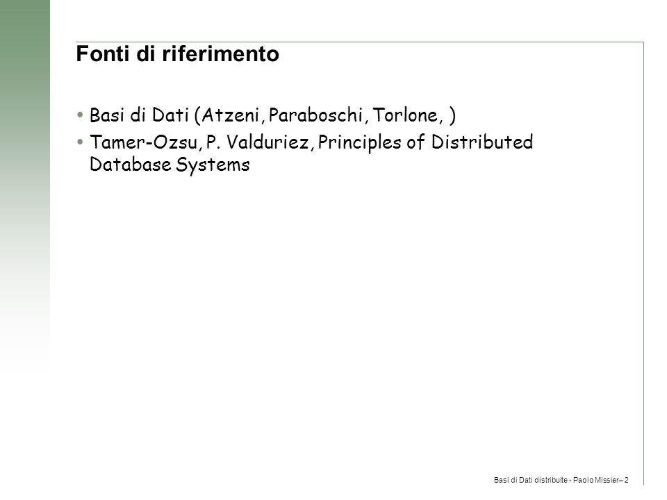 Basi di Dati distribuite - Paolo Missier– 2 Fonti di riferimento  Basi di Dati (Atzeni, Paraboschi, Torlone, )  Tamer-Ozsu, P.
