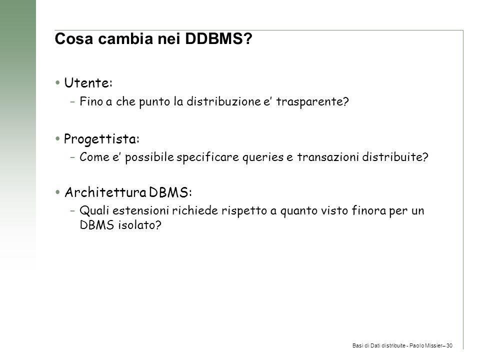 Basi di Dati distribuite - Paolo Missier– 30 Cosa cambia nei DDBMS.