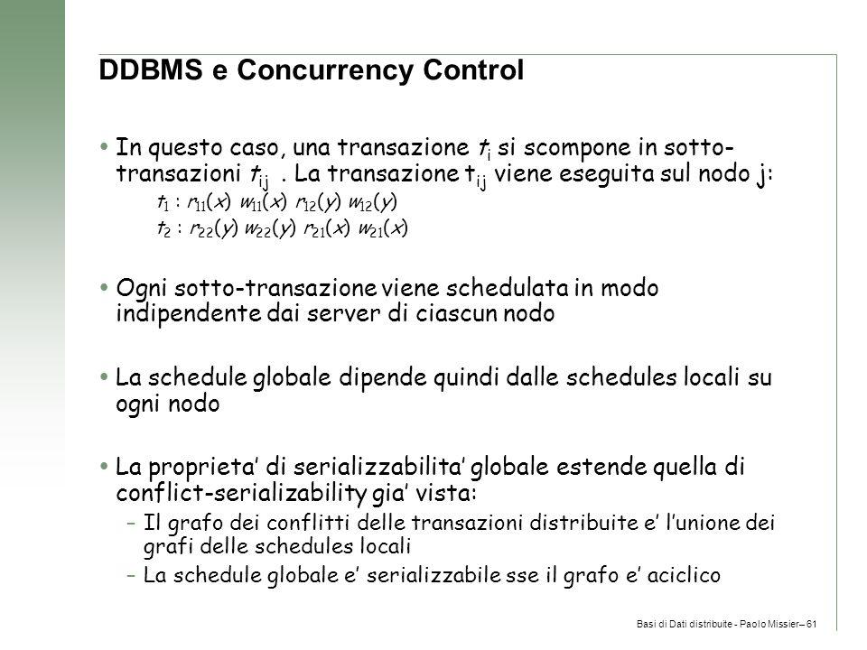 Basi di Dati distribuite - Paolo Missier– 61 DDBMS e Concurrency Control  In questo caso, una transazione t i si scompone in sotto- transazioni t ij.