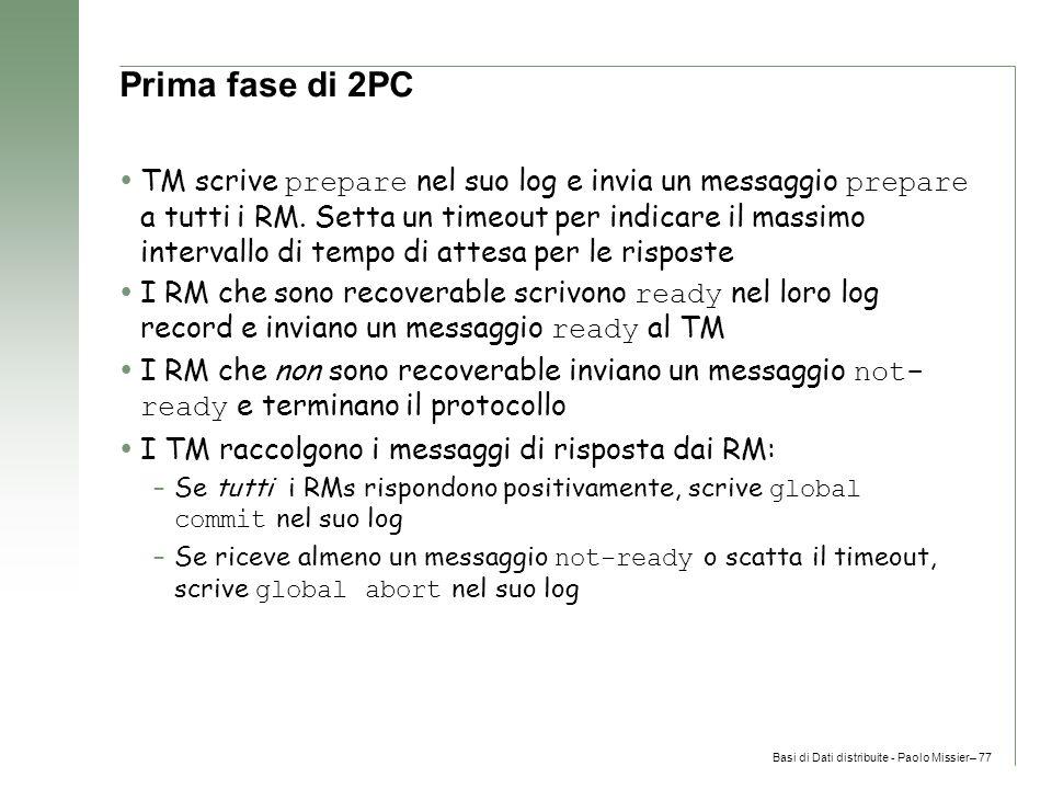 Basi di Dati distribuite - Paolo Missier– 77 Prima fase di 2PC  TM scrive prepare nel suo log e invia un messaggio prepare a tutti i RM.