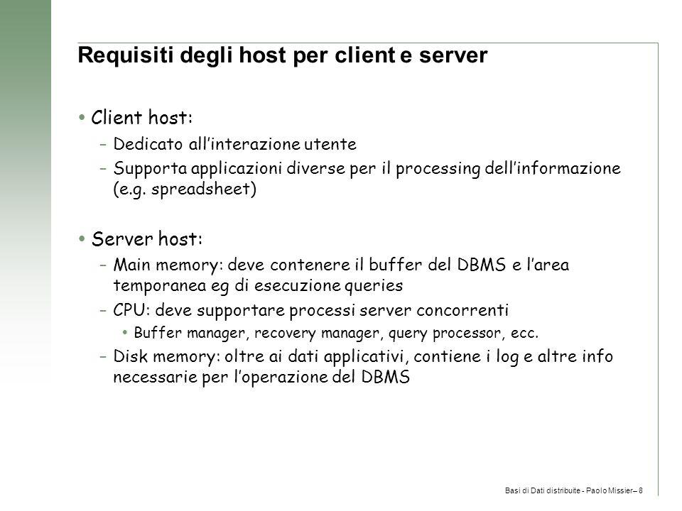 Basi di Dati distribuite - Paolo Missier– 8 Requisiti degli host per client e server  Client host: –Dedicato all'interazione utente –Supporta applicazioni diverse per il processing dell'informazione (e.g.