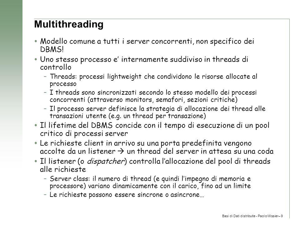 Basi di Dati distribuite - Paolo Missier– 9 Multithreading  Modello comune a tutti i server concorrenti, non specifico dei DBMS.