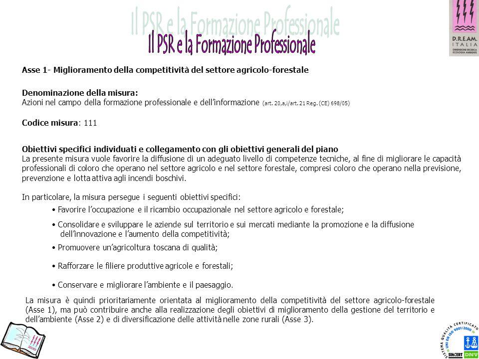 Denominazione della misura: Azioni nel campo della formazione professionale e dell'informazione (art. 20,a,i/art. 21 Reg. (CE) 698/05) Obiettivi speci