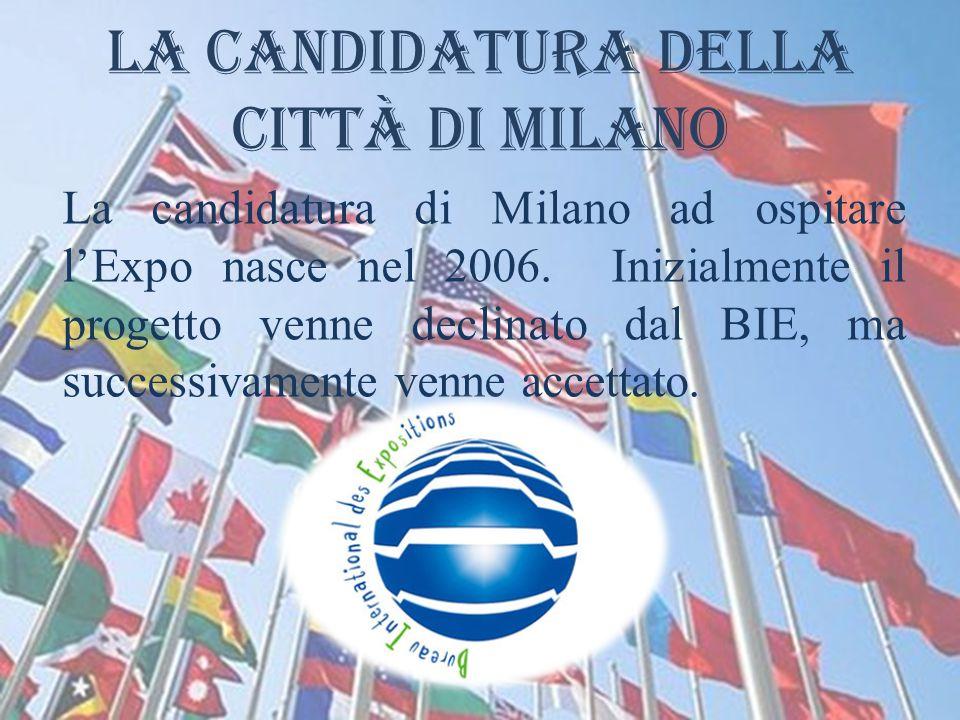 La candidatura della Città di Milano La candidatura di Milano ad ospitare l'Expo nasce nel 2006. Inizialmente il progetto venne declinato dal BIE, ma