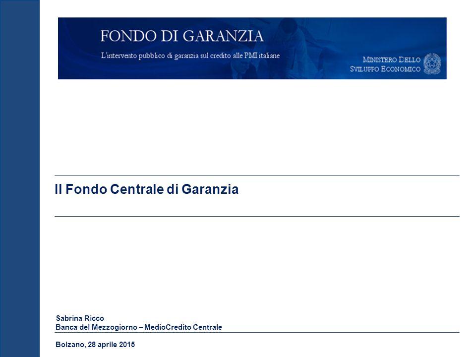 Il Fondo Centrale di Garanzia Sabrina Ricco Banca del Mezzogiorno – MedioCredito Centrale Bolzano, 28 aprile 2015