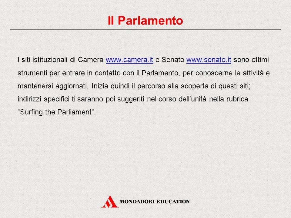 I siti istituzionali di Camera www.camera.it e Senato www.senato.it sono ottimi strumenti per entrare in contatto con il Parlamento, per conoscerne le attività e mantenersi aggiornati.