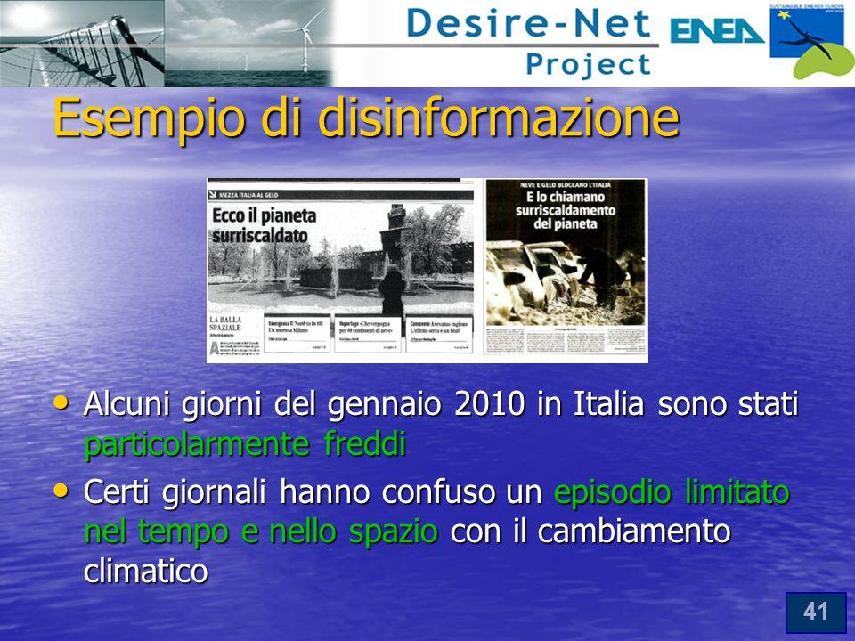 41 Alcuni giorni del gennaio 2010 in Italia sono stati particolarmente freddi Alcuni giorni del gennaio 2010 in Italia sono stati particolarmente freddi Certi giornali hanno confuso un episodio limitato nel tempo e nello spazio con il cambiamento climatico Certi giornali hanno confuso un episodio limitato nel tempo e nello spazio con il cambiamento climatico Esempio di disinformazione