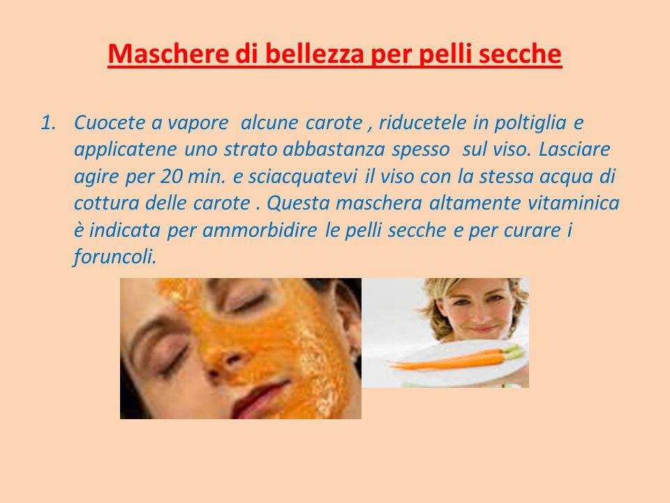 Maschere di bellezza per pelli secche 1.Cuocete a vapore alcune carote, riducetele in poltiglia e applicatene uno strato abbastanza spesso sul viso.