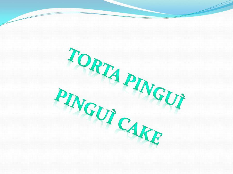 Ecco qui la torta Here's the «Pinguì cake»