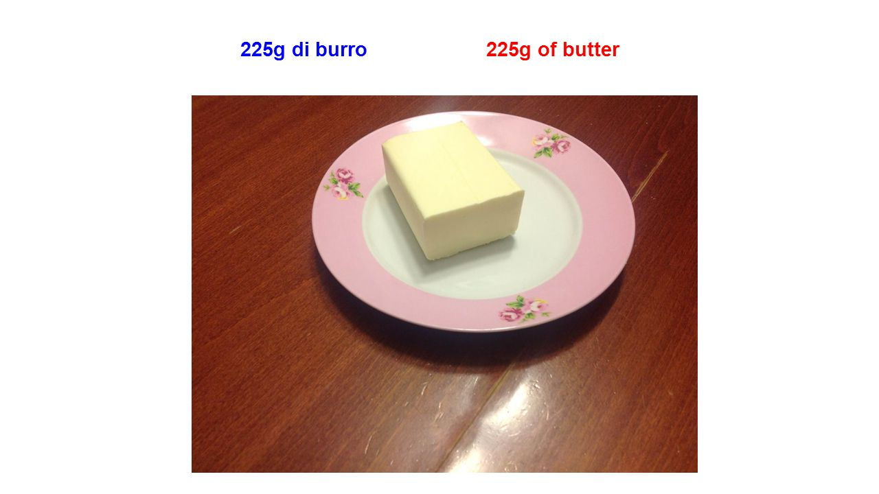 225g di burro 225g of butter