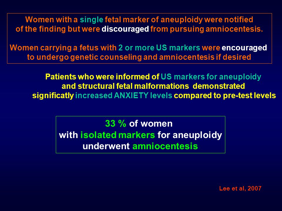 Women with a single fetal marker of aneuploidy were notified of the finding but were discouraged from pursuing amniocentesis.