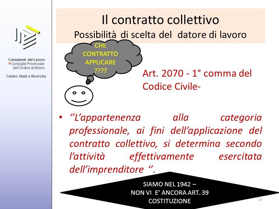 Il contratto collettivo Possibilità di scelta del datore di lavoro Art. 2070 - 1° comma del Codice Civile- ''L'appartenenza alla categoria professiona