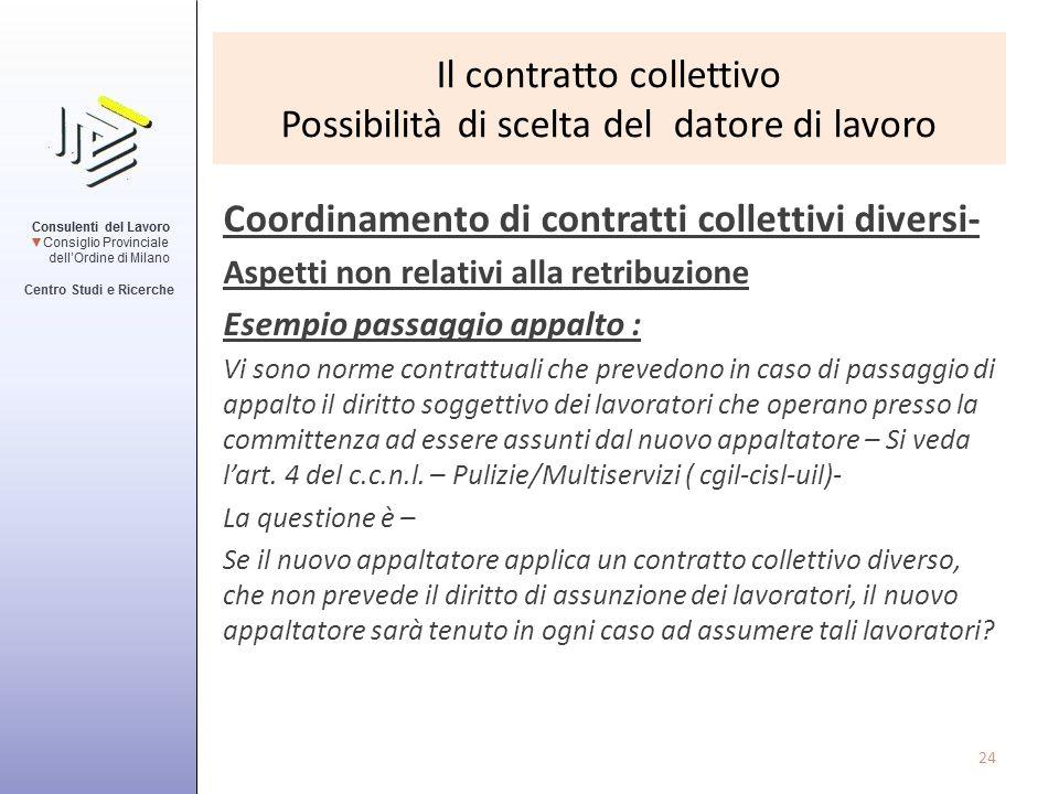Il contratto collettivo Possibilità di scelta del datore di lavoro Coordinamento di contratti collettivi diversi- Aspetti non relativi alla retribuzio