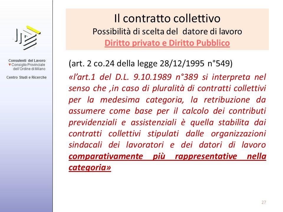 Il contratto collettivo Possibilità di scelta del datore di lavoro Diritto privato e Diritto Pubblico (art. 2 co.24 della legge 28/12/1995 n°549) «l'a