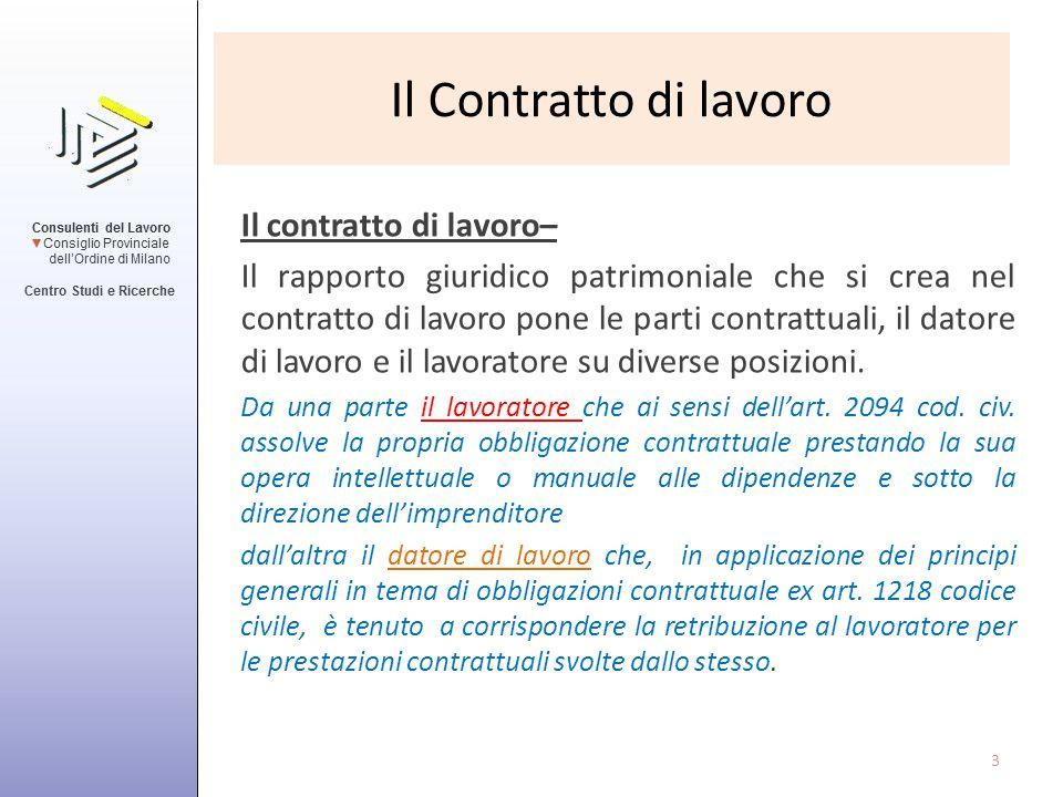 Il contratto di lavoro– Il rapporto giuridico patrimoniale che si crea nel contratto di lavoro pone le parti contrattuali, il datore di lavoro e il la