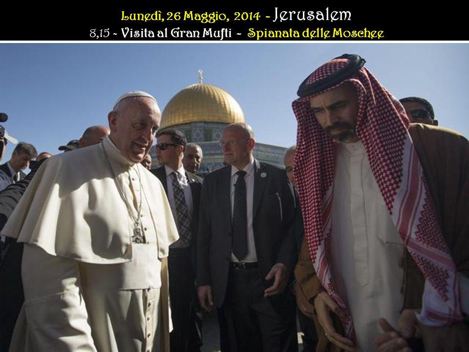 Lunedì, 26 Maggio, 2014 - Lunedì, 26 Maggio, 2014 - Jerusalem 8,15 - Visita al Gran Mufti - Spianata delle Moschee Lunedì, 26 Maggio, 2014 - Lunedì, 26 Maggio, 2014 - Jerusalem 8,15 - Visita al Gran Mufti - Spianata delle Moschee