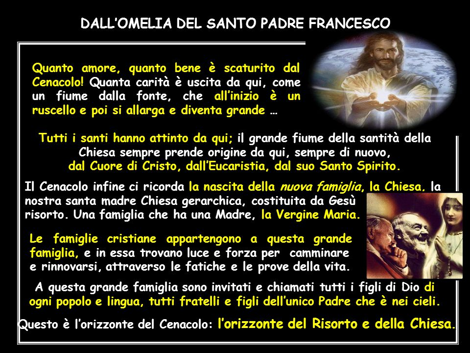 DALL' DALL'OMELIA DEL SANTO PADRE FRANCESCO DALL'OMELIA DEL SANTO PADRE FRANCESCO E' un grande dono che il Signore ci fa, di riunirci qui, nel Cenacolo, per celebrare l'Eucaristia.